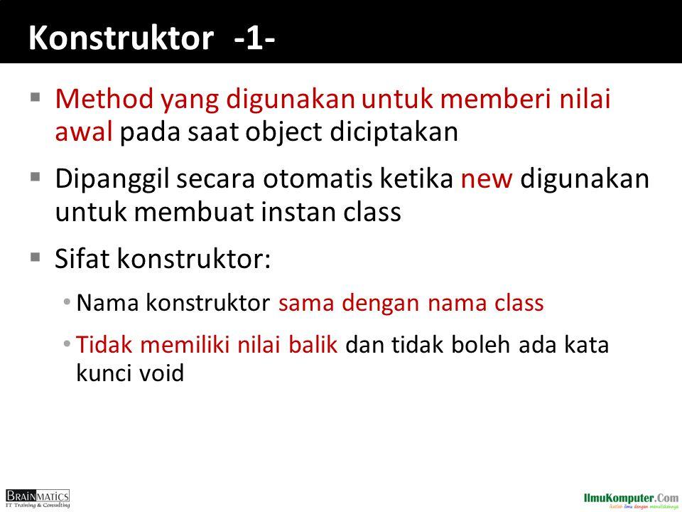 Konstruktor -1-  Method yang digunakan untuk memberi nilai awal pada saat object diciptakan  Dipanggil secara otomatis ketika new digunakan untuk me