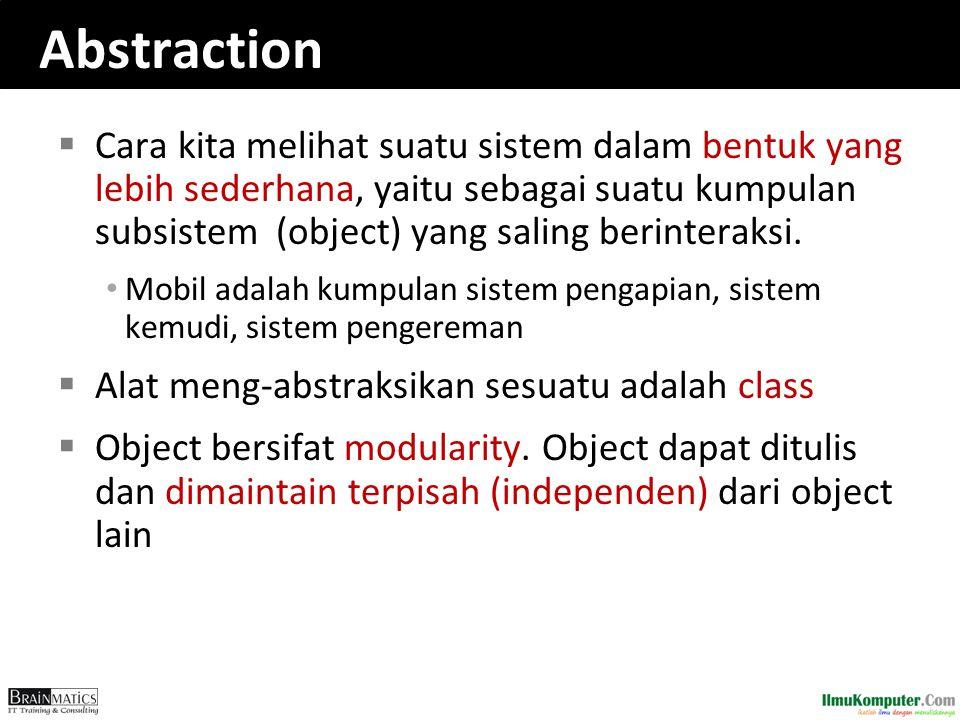 Abstraction  Cara kita melihat suatu sistem dalam bentuk yang lebih sederhana, yaitu sebagai suatu kumpulan subsistem (object) yang saling berinterak