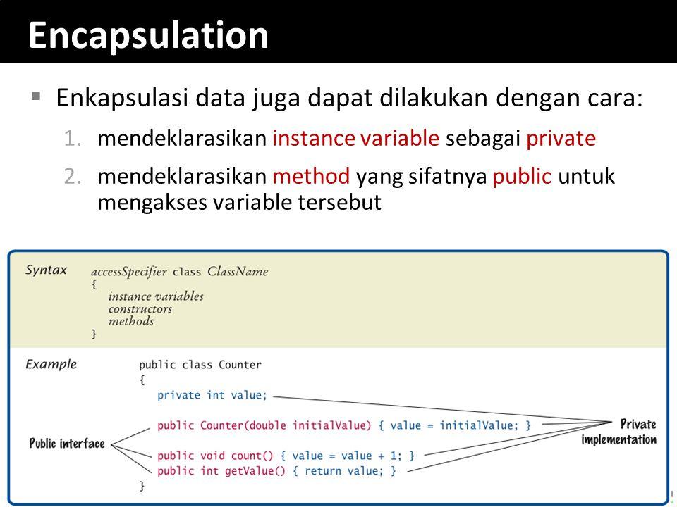 Encapsulation  Enkapsulasi data juga dapat dilakukan dengan cara: 1.mendeklarasikan instance variable sebagai private 2.mendeklarasikan method yang s