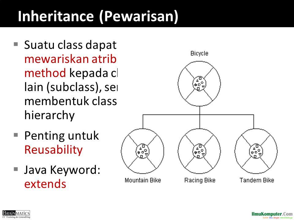 Inheritance (Pewarisan)  Suatu class dapat mewariskan atribut dan method kepada class lain (subclass), serta membentuk class hierarchy  Penting untu