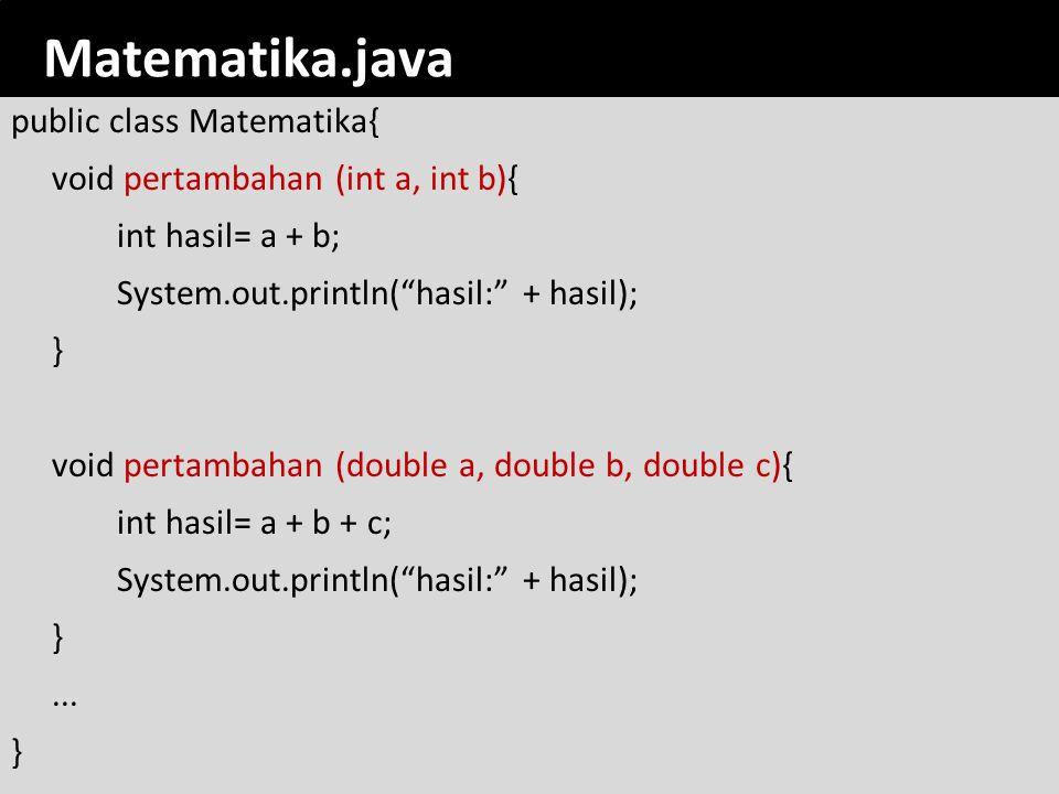 """Matematika.java public class Matematika{ void pertambahan (int a, int b){ int hasil= a + b; System.out.println(""""hasil:"""" + hasil); } void pertambahan ("""
