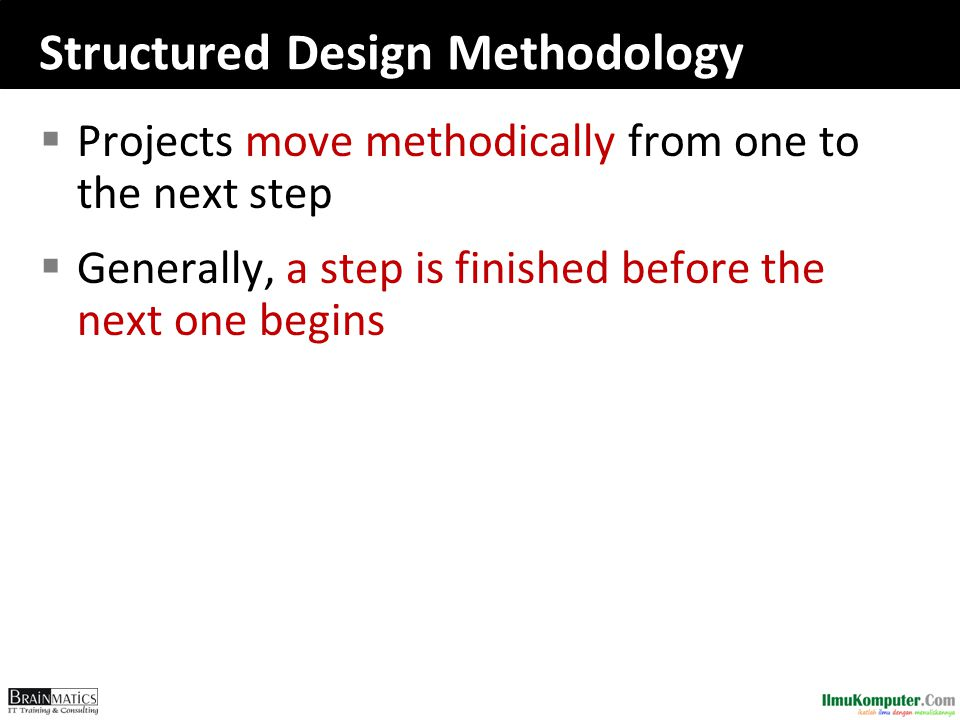 Structured Design Methodology  Projects move methodically from one to the next step  Generally, a step is finished before the next one begins