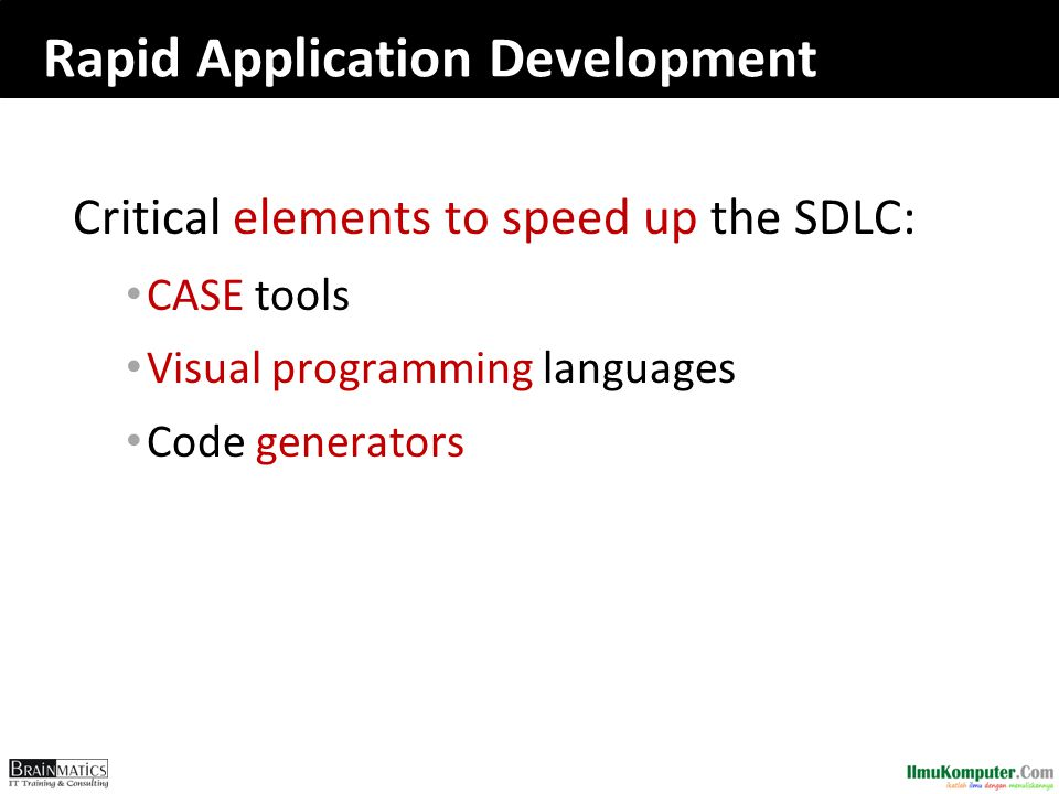 Rapid Application Development Critical elements to speed up the SDLC: CASE tools Visual programming languages Code generators