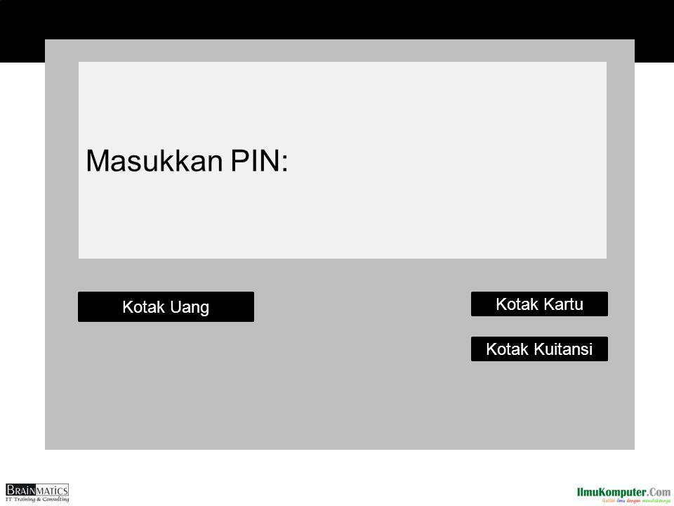 Masukkan PIN: Kotak Uang Kotak Kartu Kotak Kuitansi