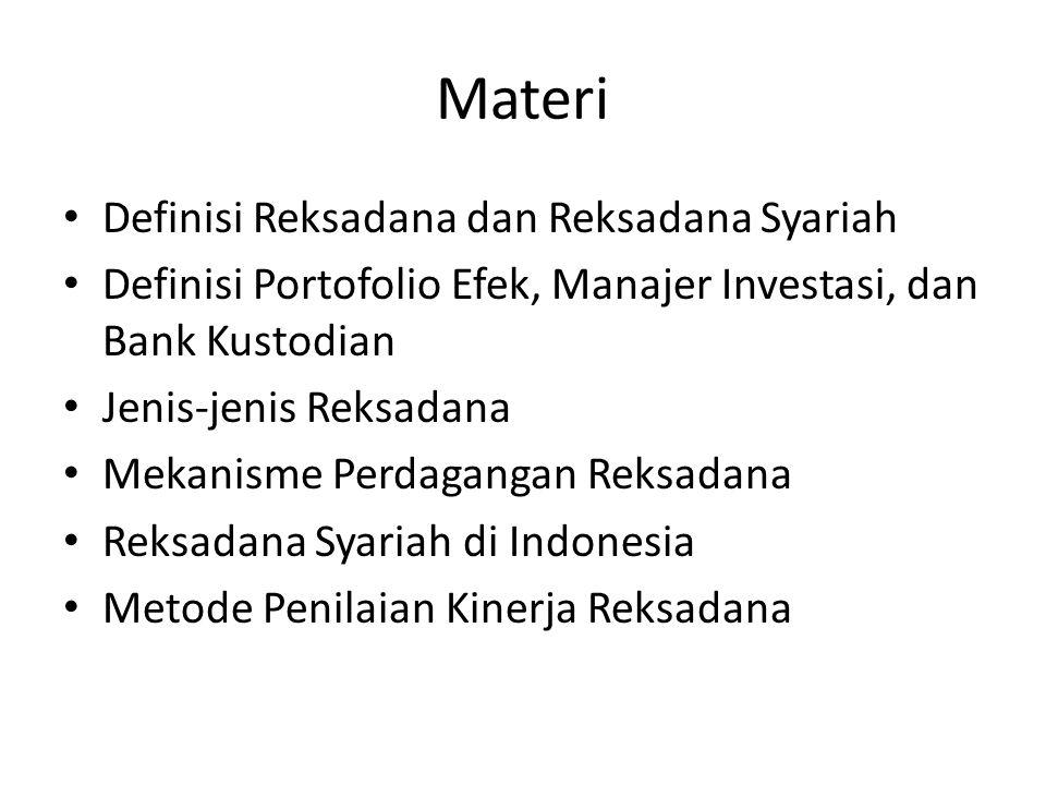 Materi Definisi Reksadana dan Reksadana Syariah Definisi Portofolio Efek, Manajer Investasi, dan Bank Kustodian Jenis-jenis Reksadana Mekanisme Perdagangan Reksadana Reksadana Syariah di Indonesia Metode Penilaian Kinerja Reksadana