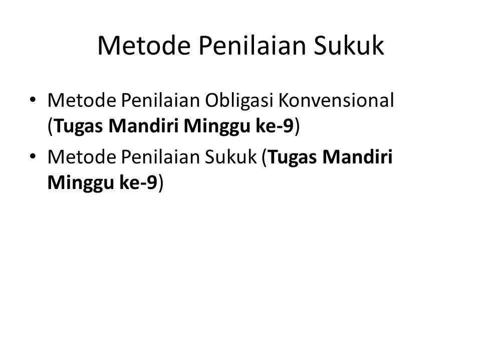 Metode Penilaian Sukuk Metode Penilaian Obligasi Konvensional (Tugas Mandiri Minggu ke-9) Metode Penilaian Sukuk (Tugas Mandiri Minggu ke-9)