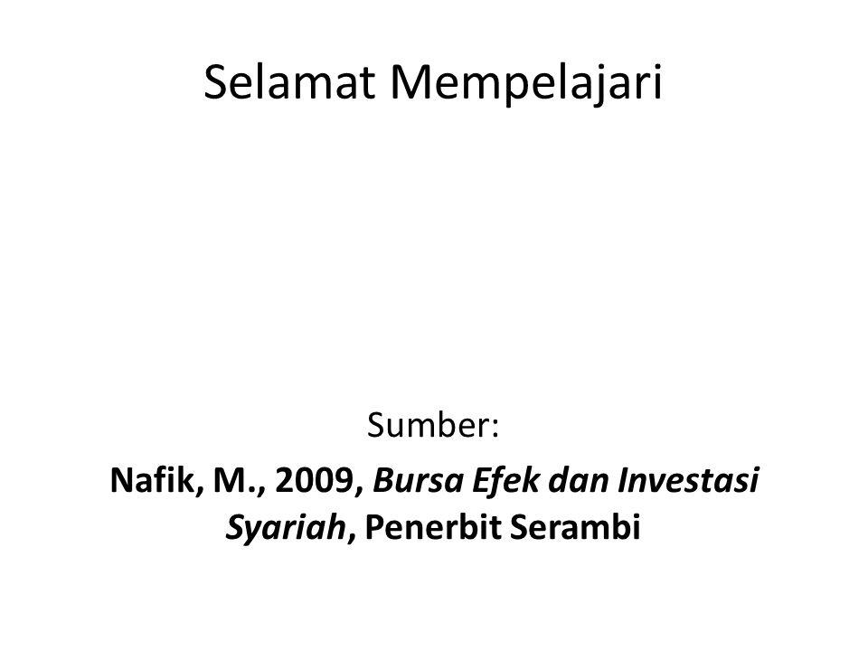 Selamat Mempelajari Sumber: Nafik, M., 2009, Bursa Efek dan Investasi Syariah, Penerbit Serambi