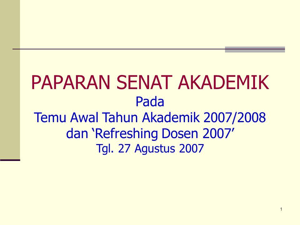 1 PAPARAN SENAT AKADEMIK Pada Temu Awal Tahun Akademik 2007/2008 dan 'Refreshing Dosen 2007' Tgl. 27 Agustus 2007