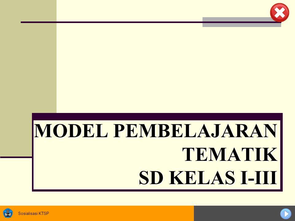 Sosialisasi KTSP MODEL PEMBELAJARAN TEMATIK SD KELAS I-III