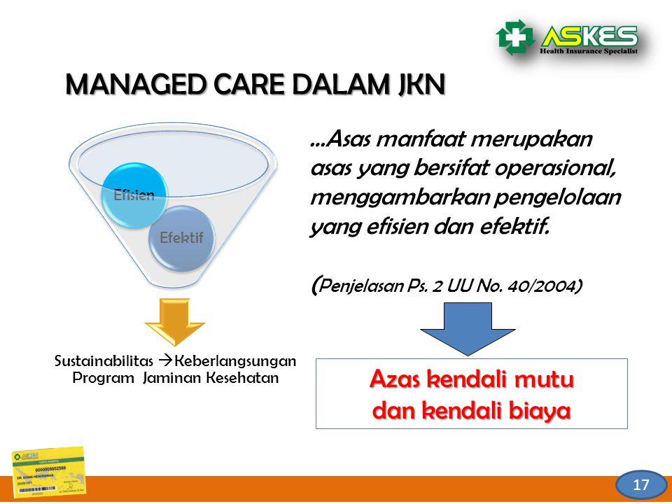 16 MANAGED CARE DALAM JKN MANAGED CARE DALAM JKN Sustainabilitas  Keberlangsungan Program Jaminan Kesehatan EfektifEfisien …Asas manfaat merupakan asas yang bersifat operasional, menggambarkan pengelolaan yang efisien dan efektif.