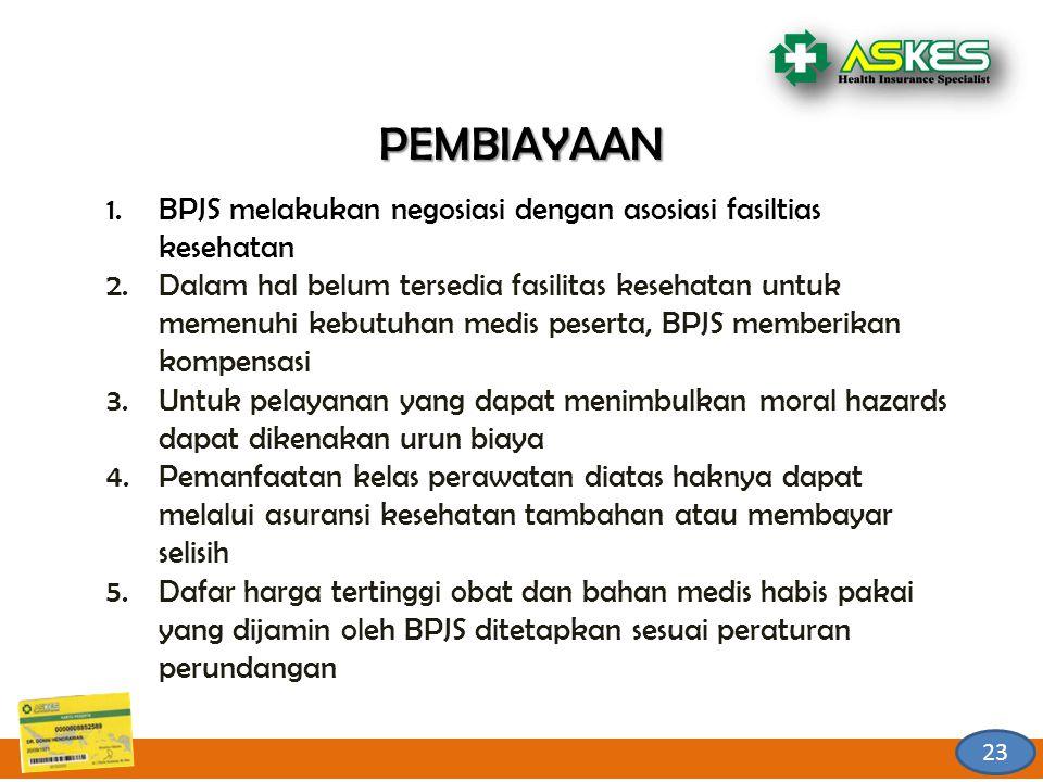 PEMBIAYAAN 1.BPJS melakukan negosiasi dengan asosiasi fasiltias kesehatan 2.Dalam hal belum tersedia fasilitas kesehatan untuk memenuhi kebutuhan medi