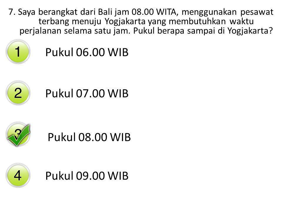 7. Saya berangkat dari Bali jam 08.00 WITA, menggunakan pesawat terbang menuju Yogjakarta yang membutuhkan waktu perjalanan selama satu jam. Pukul ber