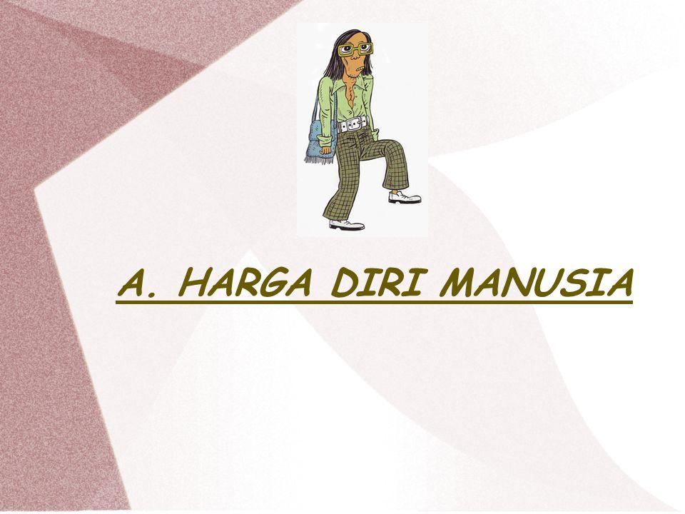 A. HARGA DIRI MANUSIA