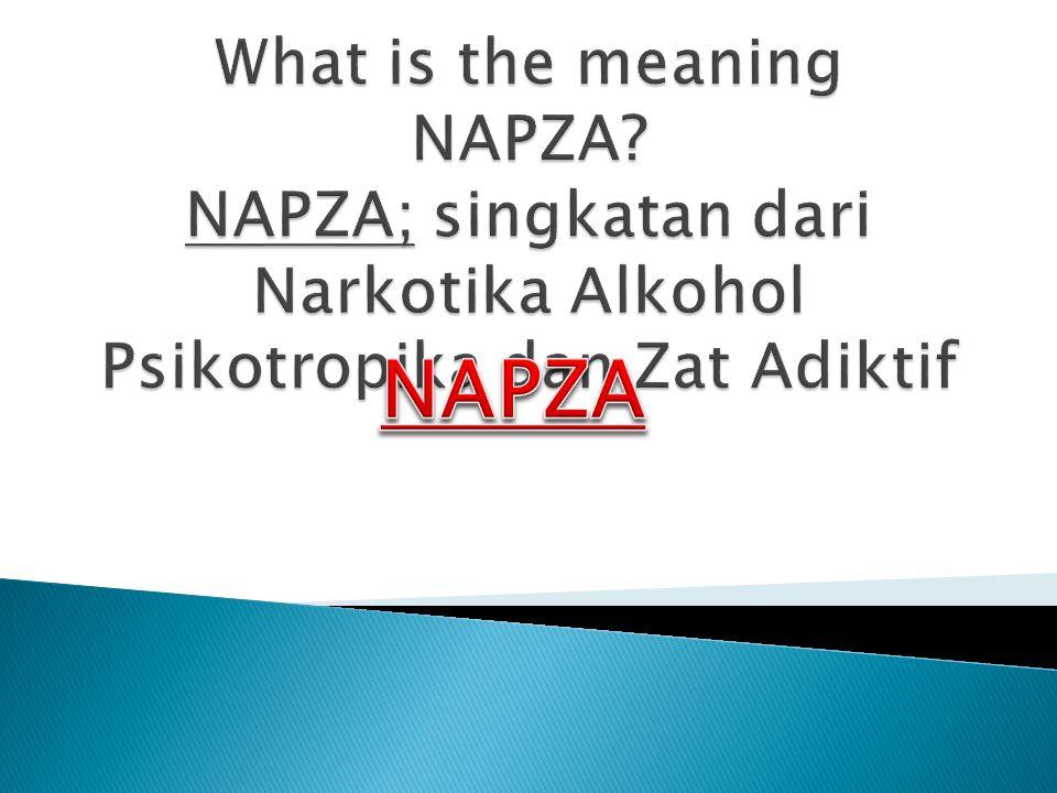 NAPZA adalah Zat atauobat yang apabila digunakan akan memberi pengaruh buruk negatif bagi pemakainya secara jasmani dan rohani.