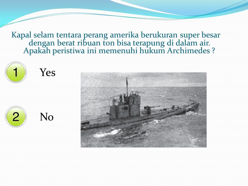 Yes No Kapal selam tentara perang amerika berukuran super besar dengan berat ribuan ton bisa terapung di dalam air.