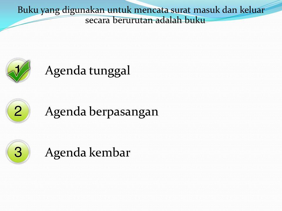 Buku yang digunakan untuk mencata surat masuk dan keluar secara berurutan adalah buku Agenda tunggal Agenda berpasangan Agenda kembar