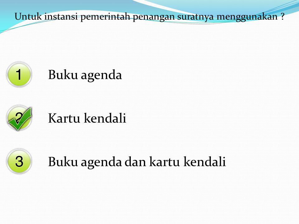 Untuk instansi pemerintah penangan suratnya menggunakan ? Buku agenda Kartu kendali Buku agenda dan kartu kendali