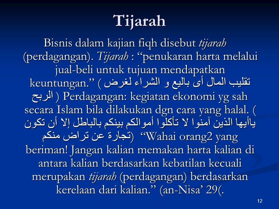 12 Tijarah Bisnis dalam kajian fiqh disebut tijarah (perdagangan).