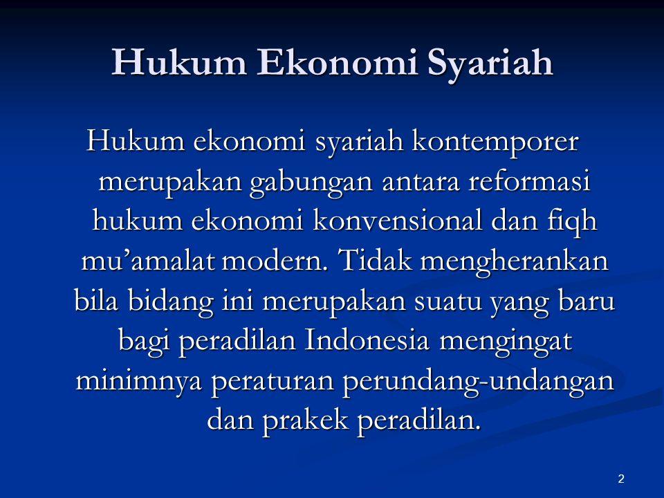 2 Hukum Ekonomi Syariah Hukum ekonomi syariah kontemporer merupakan gabungan antara reformasi hukum ekonomi konvensional dan fiqh mu'amalat modern.