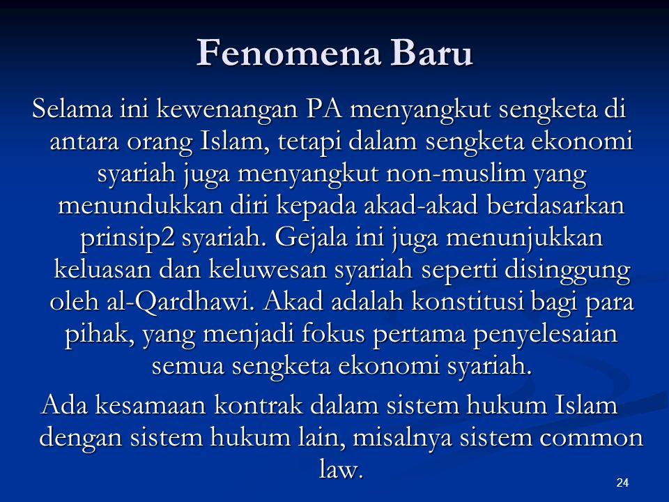 24 Fenomena Baru Selama ini kewenangan PA menyangkut sengketa di antara orang Islam, tetapi dalam sengketa ekonomi syariah juga menyangkut non-muslim yang menundukkan diri kepada akad-akad berdasarkan prinsip2 syariah.