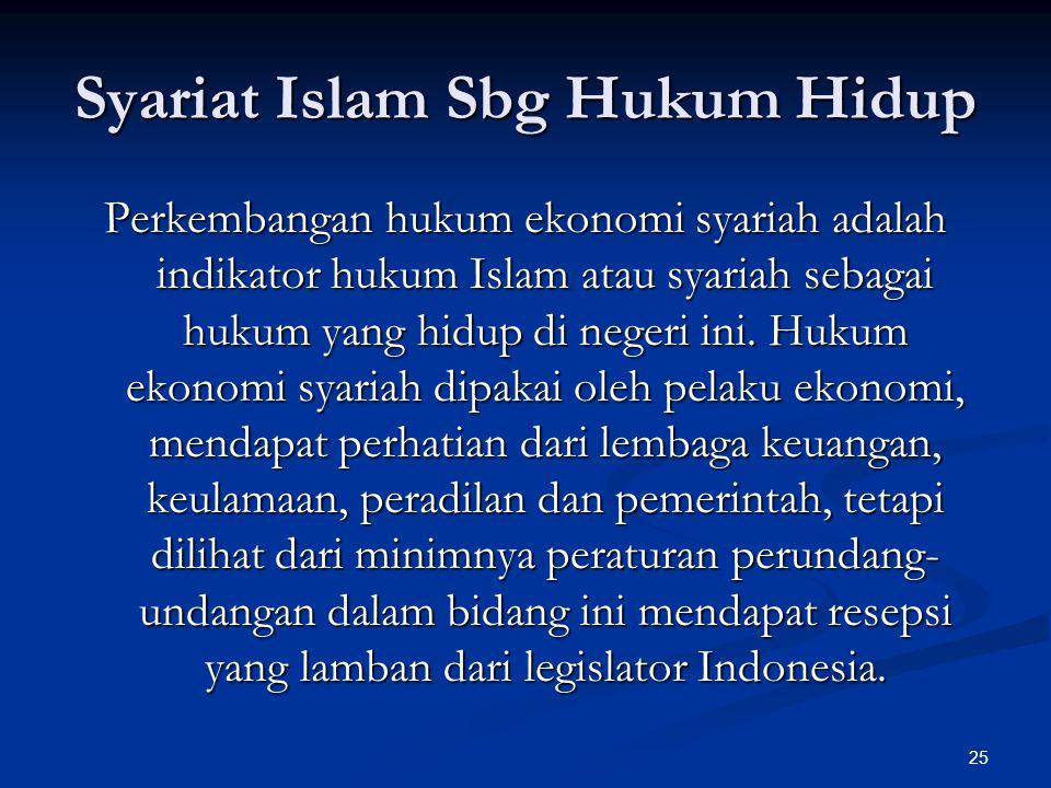 25 Syariat Islam Sbg Hukum Hidup Perkembangan hukum ekonomi syariah adalah indikator hukum Islam atau syariah sebagai hukum yang hidup di negeri ini.