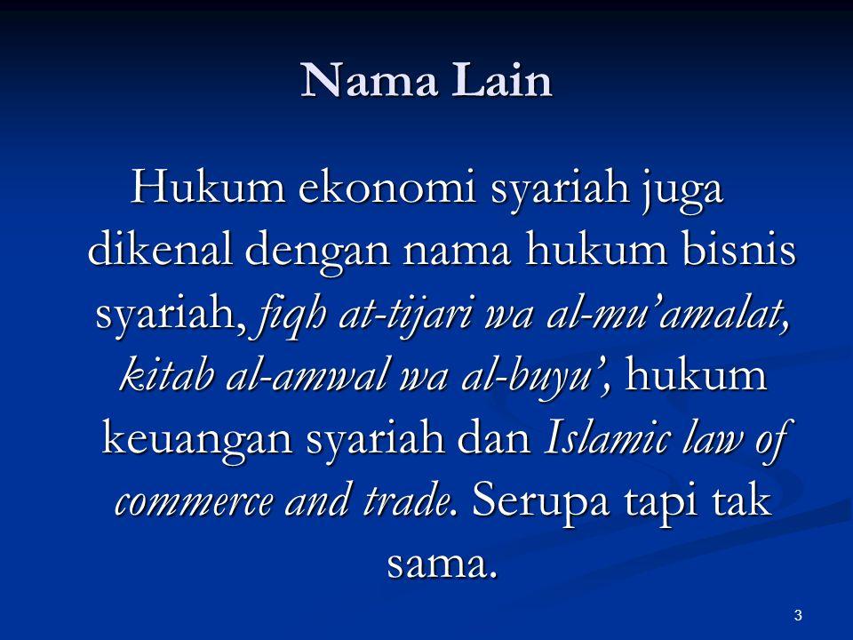 3 Nama Lain Hukum ekonomi syariah juga dikenal dengan nama hukum bisnis syariah, fiqh at-tijari wa al-mu'amalat, kitab al-amwal wa al-buyu', hukum keuangan syariah dan Islamic law of commerce and trade.