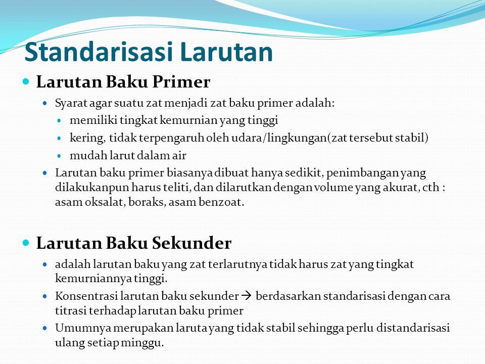 Standarisasi Larutan Larutan Baku Primer Syarat agar suatu zat menjadi zat baku primer adalah: memiliki tingkat kemurnian yang tinggi kering, tidak te