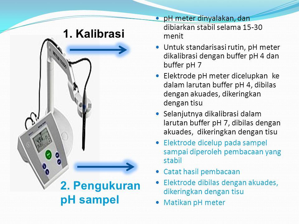pH meter dinyalakan, dan dibiarkan stabil selama 15-30 menit Untuk standarisasi rutin, pH meter dikalibrasi dengan buffer pH 4 dan buffer pH 7 Elektro