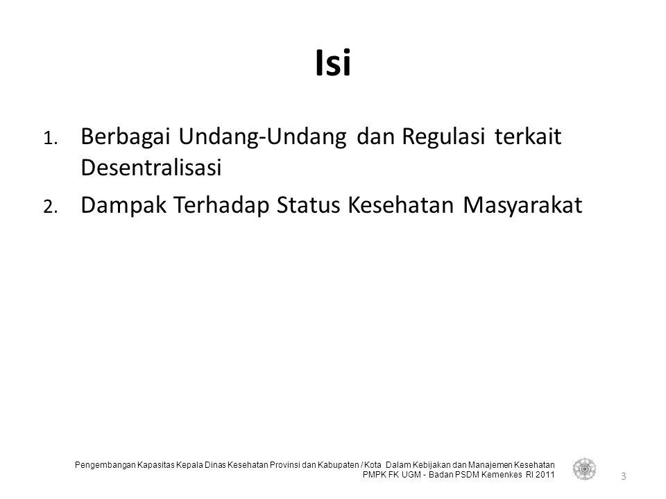 Pengembangan Kapasitas Kepala Dinas Kesehatan Provinsi dan Kabupaten / Kota Dalam Kebijakan dan Manajemen Kesehatan PMPK FK UGM - Badan PSDM Kemenkes RI 2011 Isi 1.