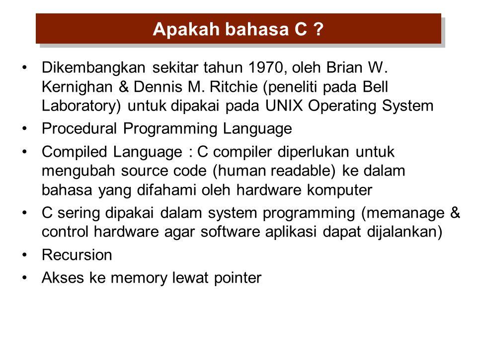 Apakah bahasa C ? Dikembangkan sekitar tahun 1970, oleh Brian W. Kernighan & Dennis M. Ritchie (peneliti pada Bell Laboratory) untuk dipakai pada UNIX