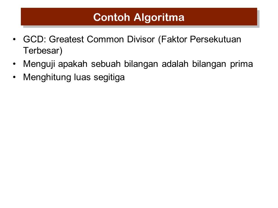 Contoh Algoritma GCD: Greatest Common Divisor (Faktor Persekutuan Terbesar) Menguji apakah sebuah bilangan adalah bilangan prima Menghitung luas segit