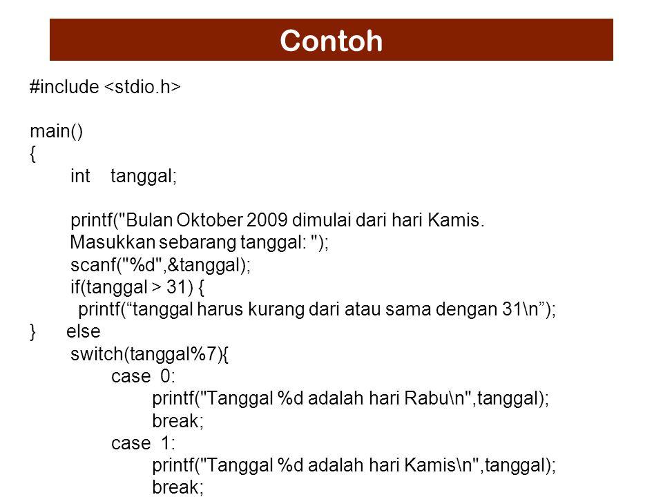 Contoh #include main() { int tanggal; printf( Bulan Oktober 2009 dimulai dari hari Kamis.