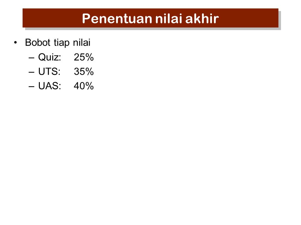 Penentuan nilai akhir Bobot tiap nilai –Quiz:25% –UTS:35% –UAS:40%