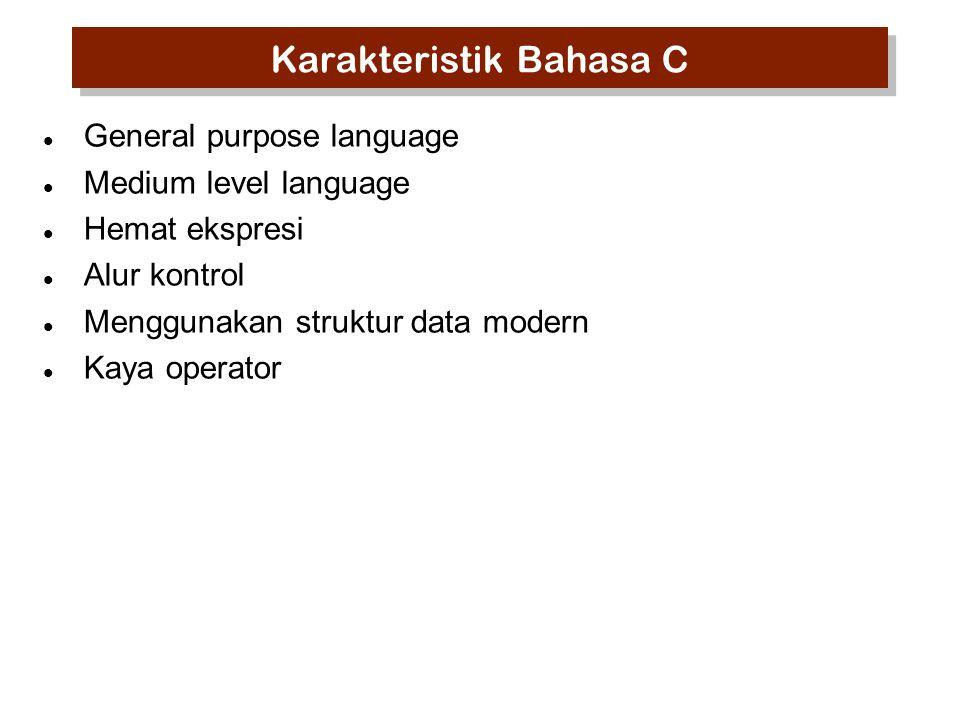 Karakteristik Bahasa C General purpose language Medium level language Hemat ekspresi Alur kontrol Menggunakan struktur data modern Kaya operator