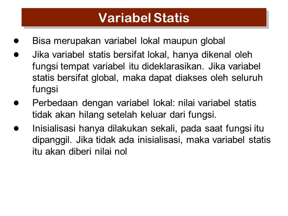 Contoh 3 (program 5.5) #include void naik(void) { static int statX; statX++; printf( Nilai statX dalam fungsi naik : %d\n ,statX); } main() { int statX = 100; naik(); printf( Nilai statX dalam fungsi main : %d\n ,statX); }