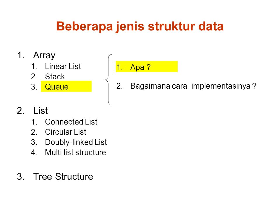 Beberapa jenis struktur data 1.Array 1.Linear List 2.Stack 3.Queue 2.List 1.Connected List 2.Circular List 3.Doubly-linked List 4.Multi list structure