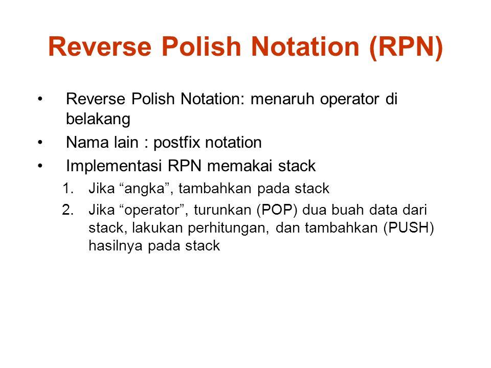 Reverse Polish Notation (RPN) Reverse Polish Notation: menaruh operator di belakang Nama lain : postfix notation Implementasi RPN memakai stack 1.Jika