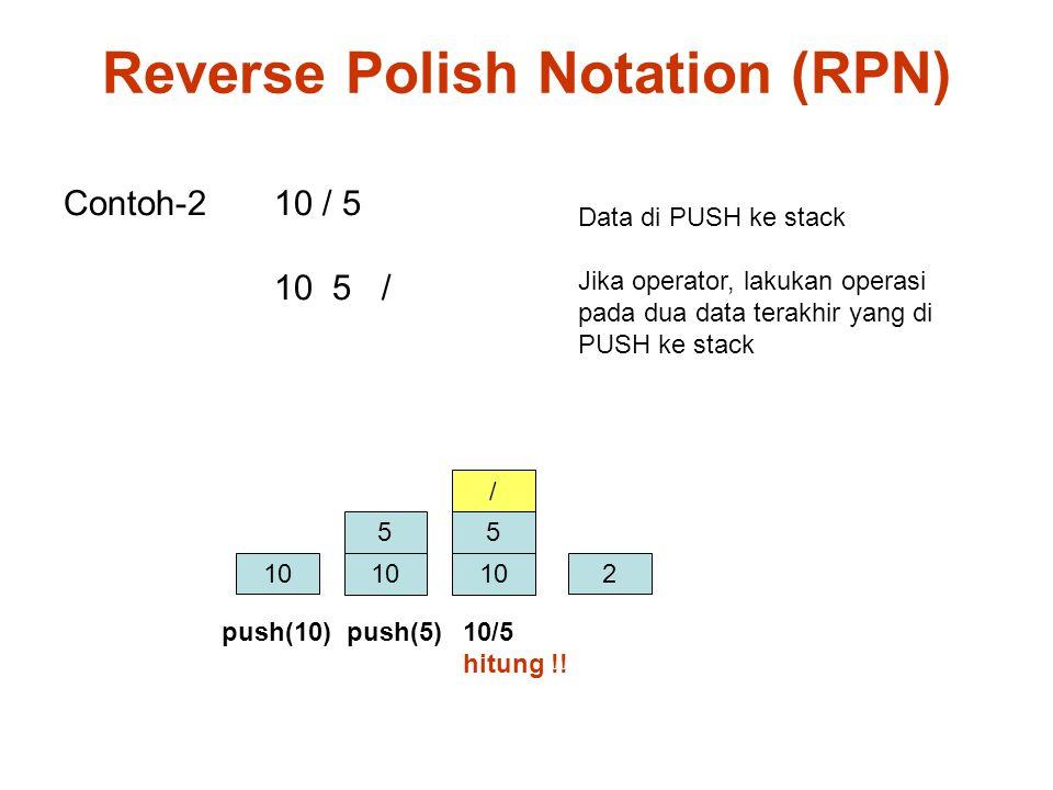 Contoh-210 / 5 10 5 / 10 5 5 / 2 Data di PUSH ke stack Jika operator, lakukan operasi pada dua data terakhir yang di PUSH ke stack push(5)10/5 hitung