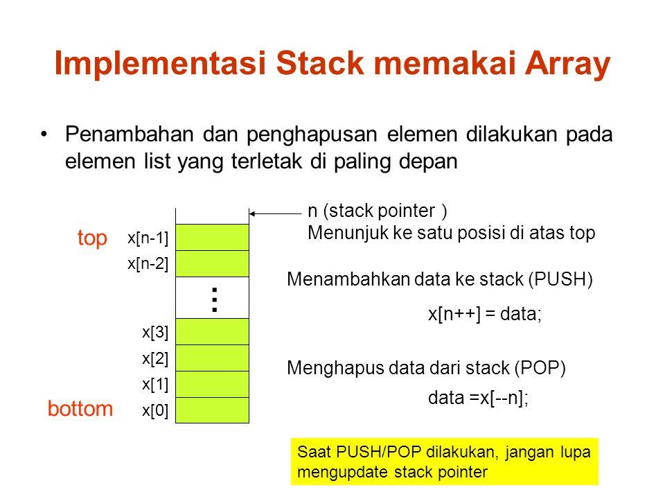 Implementasi Stack memakai Array Penambahan dan penghapusan elemen dilakukan pada elemen list yang terletak di paling depan x[0] x[1] x[2] x[3] x[n-2]