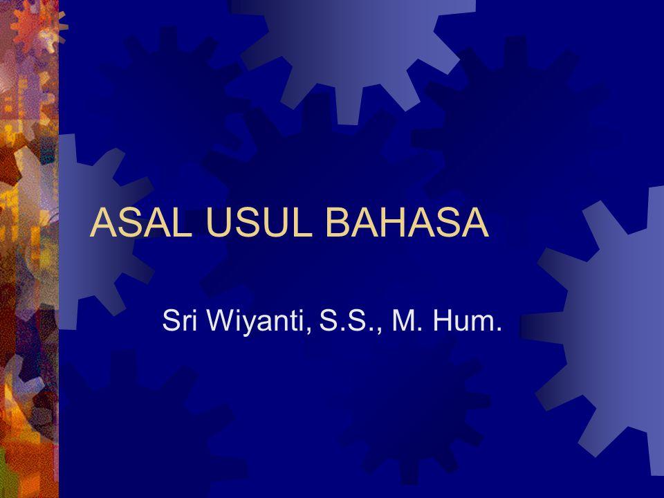 ASAL USUL BAHASA Sri Wiyanti, S.S., M. Hum.
