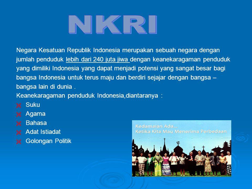 Negara Kesatuan Republik Indonesia merupakan sebuah negara dengan jumlah penduduk lebih dari 240 juta jiwa dengan keanekaragaman penduduk yang dimiliki Indonesia yang dapat menjadi potensi yang sangat besar bagi bangsa Indonesia untuk terus maju dan berdiri sejajar dengan bangsa – bangsa lain di dunia.