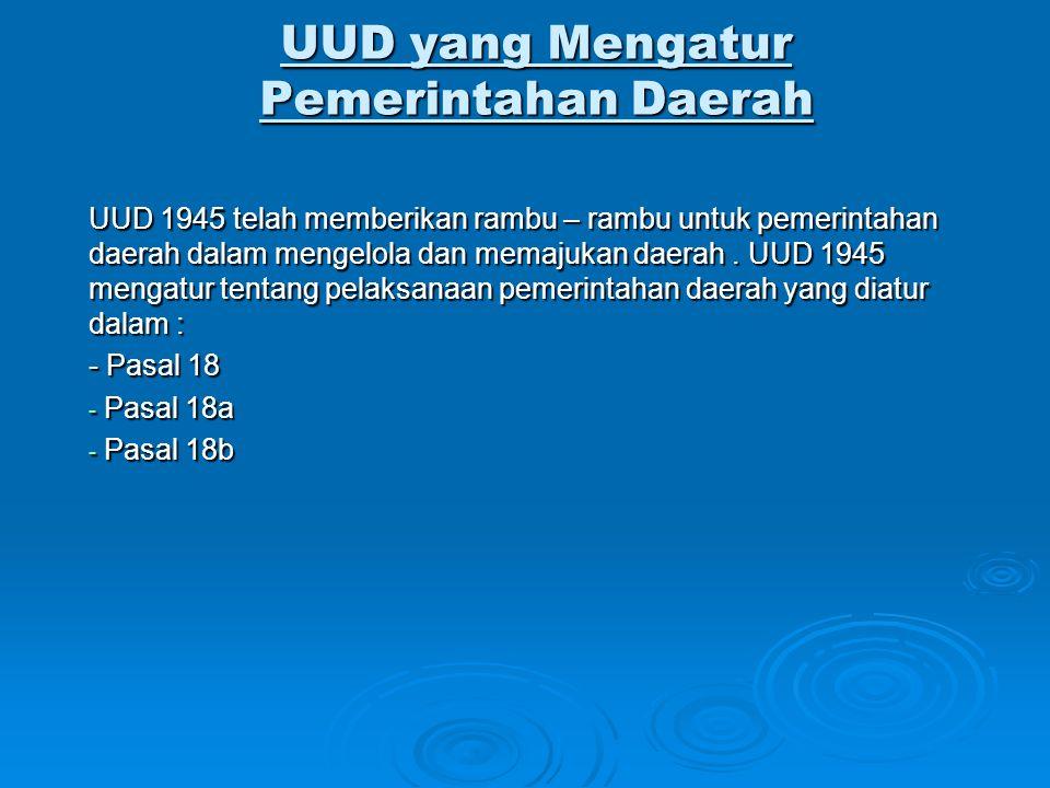UUD yang Mengatur Pemerintahan Daerah UUD 1945 telah memberikan rambu – rambu untuk pemerintahan daerah dalam mengelola dan memajukan daerah. UUD 1945