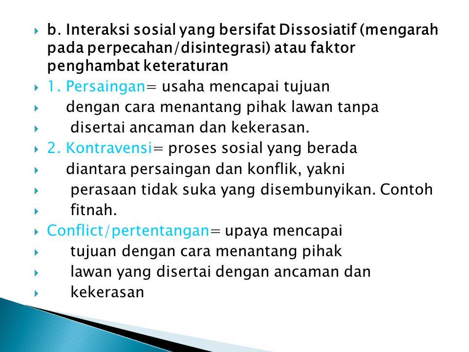  b. Interaksi sosial yang bersifat Dissosiatif (mengarah pada perpecahan/disintegrasi) atau faktor penghambat keteraturan  1. Persaingan= usaha menc