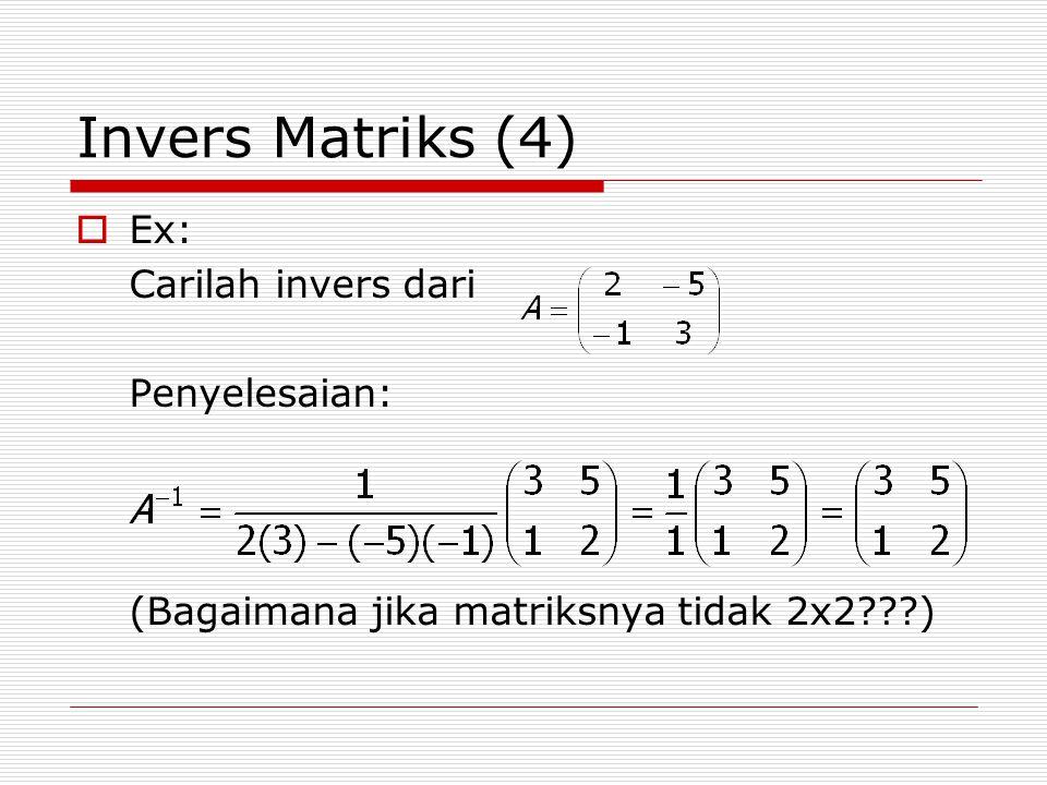 Invers Matriks (4)  Ex: Carilah invers dari Penyelesaian: (Bagaimana jika matriksnya tidak 2x2???)
