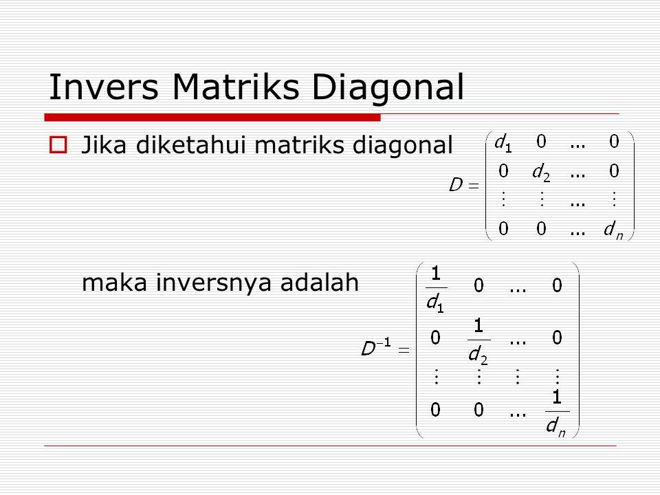 Invers Matriks Diagonal  Jika diketahui matriks diagonal maka inversnya adalah