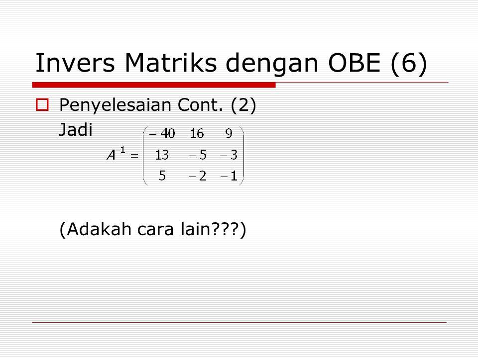 Invers Matriks dengan OBE (6)  Penyelesaian Cont. (2) Jadi (Adakah cara lain???)
