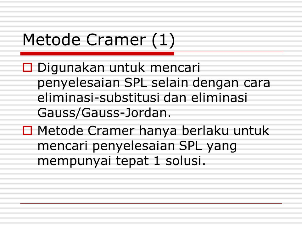 Metode Cramer (1)  Digunakan untuk mencari penyelesaian SPL selain dengan cara eliminasi-substitusi dan eliminasi Gauss/Gauss-Jordan.