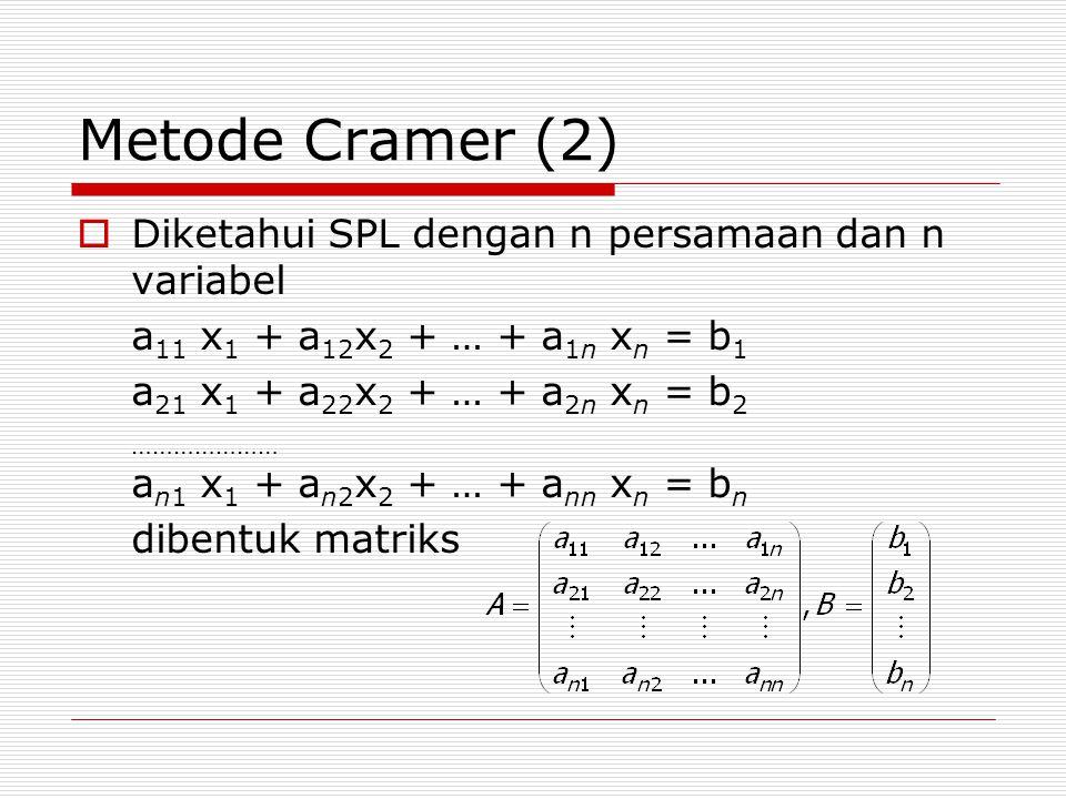 Metode Cramer (2)  Diketahui SPL dengan n persamaan dan n variabel a 11 x 1 + a 12 x 2 + … + a 1n x n = b 1 a 21 x 1 + a 22 x 2 + … + a 2n x n = b 2 ………………… a n1 x 1 + a n2 x 2 + … + a nn x n = b n dibentuk matriks