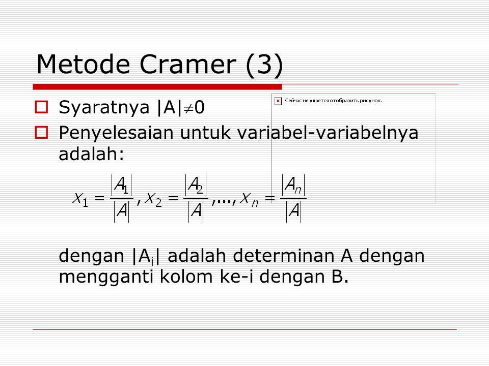 Metode Cramer (3)  Syaratnya |A|0  Penyelesaian untuk variabel-variabelnya adalah: dengan |A i | adalah determinan A dengan mengganti kolom ke-i dengan B.