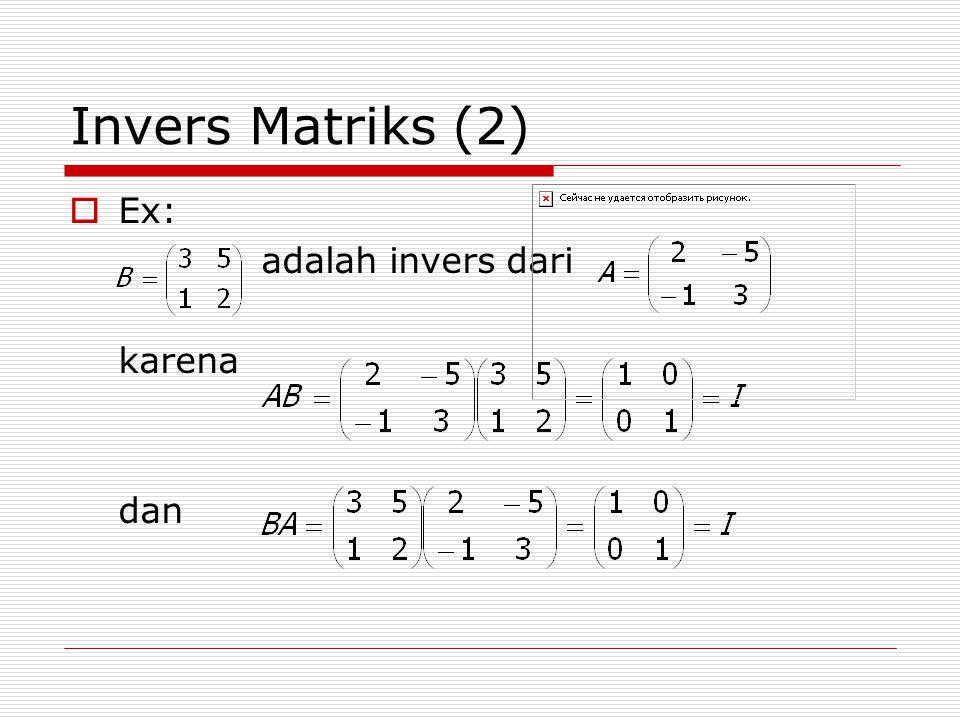 Invers Matriks (3)  Cara mencari invers khusus matriks 2x2: Jika diketahui matriks maka matriks A dapat dibalik jika ad-bc0, dimana inversnya bisa dicari dengan rumus